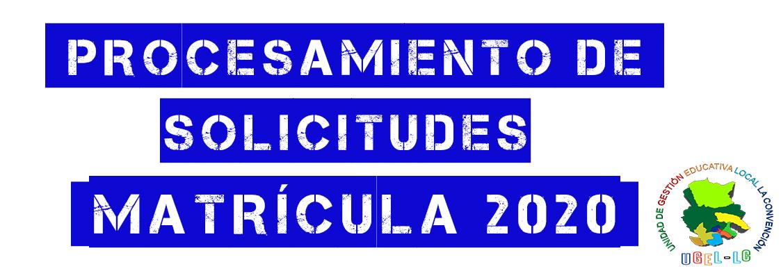 PROCESAMIENTO DE SOLICITUDES DE MATRÍCULA 2020